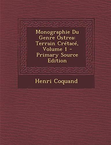 Monographie Du Genre Ostrea: Terrain Cretace, Volume: Henri Coquand