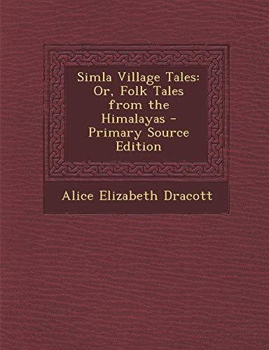 9781287768685: Simla Village Tales: Or, Folk Tales from the Himalayas - Primary Source Edition