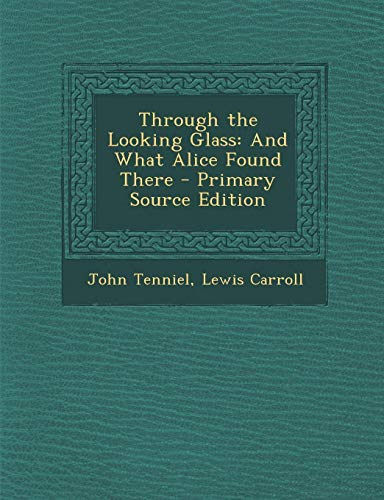 9781287770435: Through the Looking Glass: And What Alice Found There
