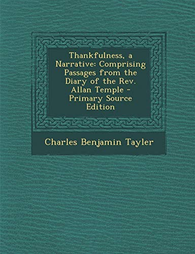 9781287771401: Thankfulness, a Narrative: Comprising Passages from the Diary of the REV. Allan Temple - Primary Source Edition