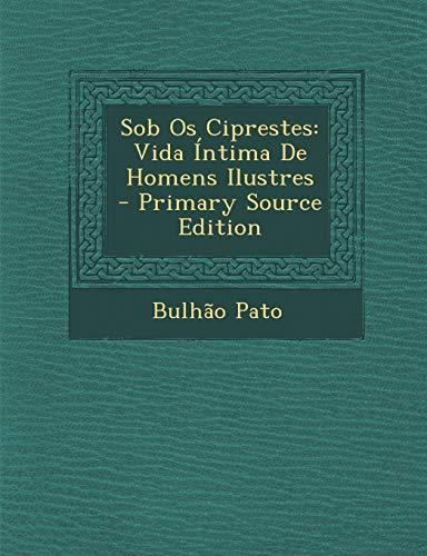 9781287771623: Sob OS Ciprestes: Vida Intima de Homens Ilustres - Primary Source Edition (Portuguese Edition)