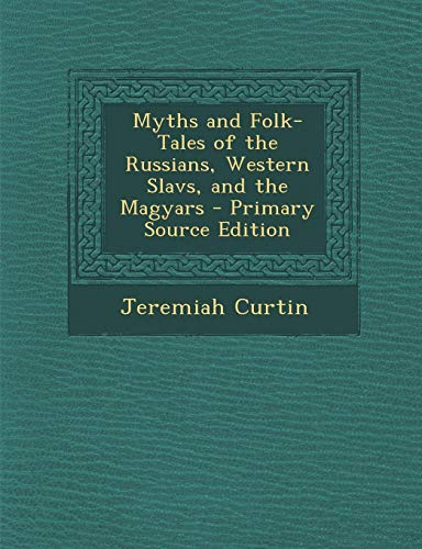 9781287774167: Myths and Folk-Tales of the Russians, Western Slavs, and the Magyars
