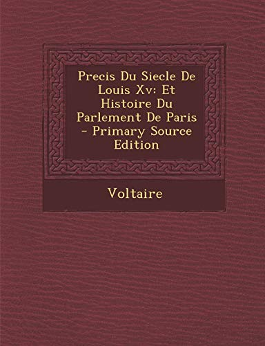 9781287777199: Precis Du Siecle de Louis XV: Et Histoire Du Parlement de Paris - Primary Source Edition (French Edition)
