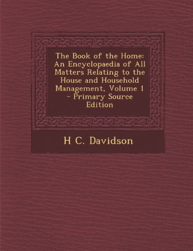 9781287778561: The Book of the Home: An Encyclopaedia of All Matters Relating to the House and Household Management, Volume 1