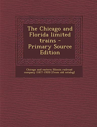 9781287781066: The Chicago and Florida Limited Trains - Primary Source Edition