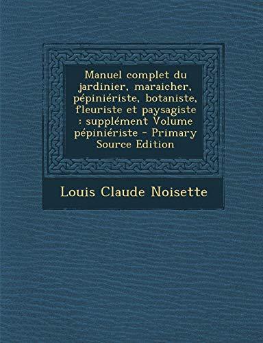 9781287781950: Manuel Complet Du Jardinier, Maraicher, Pepinieriste, Botaniste, Fleuriste Et Paysagiste: Supplement Volume Pepinieriste
