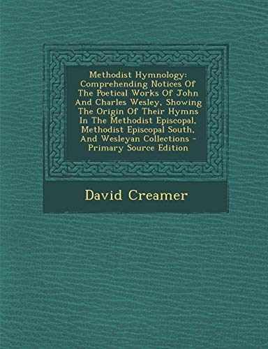 9781287782414: Methodist Hymnology: Comprehending Notices of the Poetical Works of John and Charles Wesley, Showing the Origin of Their Hymns in the Metho