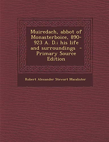 9781287782452: Muiredach, Abbot of Monasterboice, 890-923 A. D.; His Life and Surroundings - Primary Source Edition