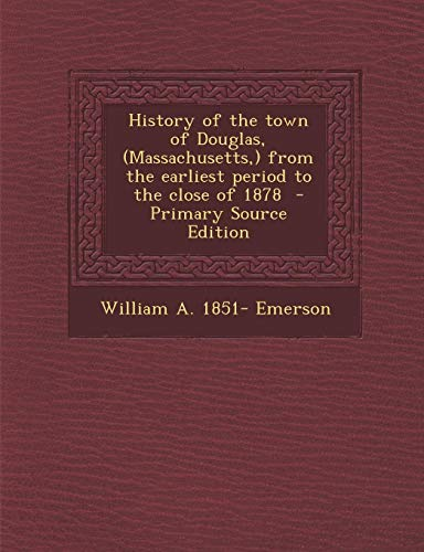 9781287790396: History of the Town of Douglas, (Massachusetts, ) from the Earliest Period to the Close of 1878 - Primary Source Edition