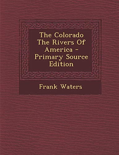 9781287792031: The Colorado the Rivers of America - Primary Source Edition
