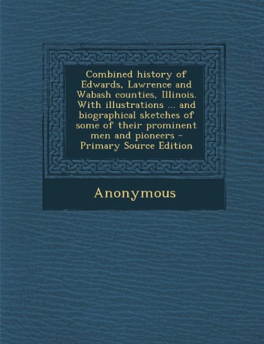 9781287792048: Combined history of Edwards, Lawrence and Wabash counties, Illinois. With illustrations ... and biographical sketches of some of their prominent men and pioneers
