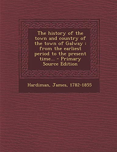 9781287792802: The history of the town and country of the town of Galway: from the earliest period to the present time...