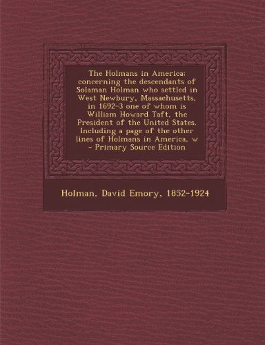 9781287792994: The Holmans in America; Concerning the Descendants of Solaman Holman Who Settled in West Newbury, Massachusetts, in 1692-3 One of Whom Is William Howa