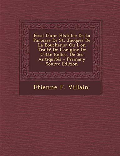 9781287798040: Essai D'une Histoire De La Paroisse De St. Jacques De La Boucherie: Ou L'on Traité De L'origine De Cette Eglise, De Ses Antiquités (French Edition)