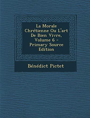 9781287798309: La Morale Chrétienne Ou L'art De Bien Vivre, Volume 6 (French Edition)