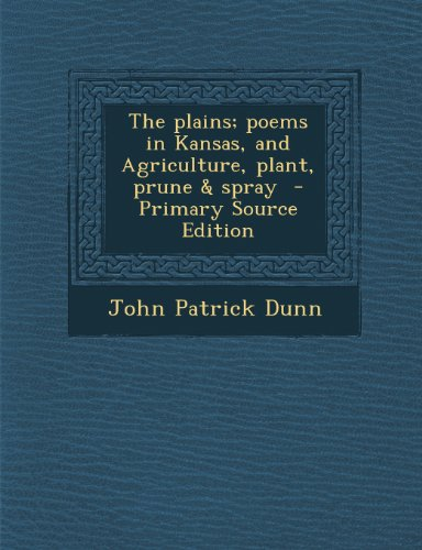 9781287801726: The plains; poems in Kansas, and Agriculture, plant, prune & spray