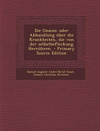 9781287803362: Die Onanie: oder Abhandlung über die Krankheiten, die von der selbstbefleckung Herrühren. (German Edition)