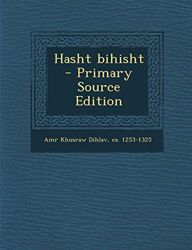 Hasht Bihisht - Primary Source Edition: ca 1253-1325 Amr