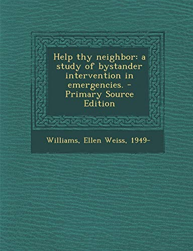 9781287804413: Help Thy Neighbor: A Study of Bystander Intervention in Emergencies. - Primary Source Edition