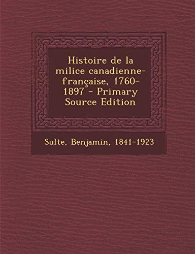 9781287805687: Histoire de la milice canadienne-française, 1760-1897 (French Edition)