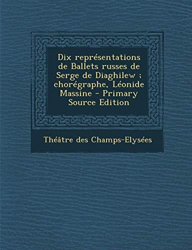 9781287806097: Dix représentations de Ballets russes de Serge de Diaghilew ; chorégraphe, Léonide Massine (French Edition)
