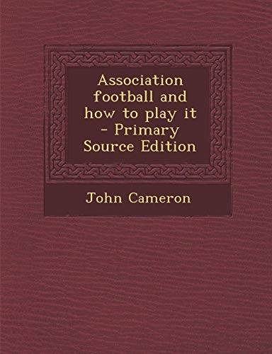 9781287807667: Association Football and How to Play It