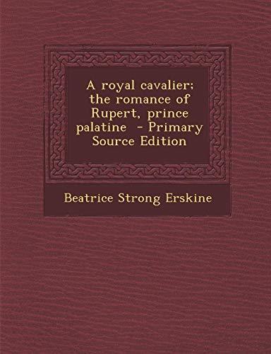 9781287814399: A Royal Cavalier; The Romance of Rupert, Prince Palatine