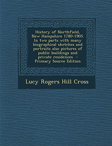 9781287814917: History of Northfield, New Hampshire 1780-1905. In two parts with many biographical sketches and portraits also pictures of public buildings and private residences