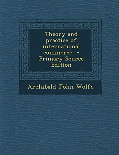 9781287816027: Theory and practice of international commerce