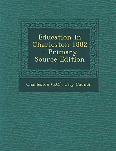 9781287820727: Education in Charleston 1882 - Primary Source Edition