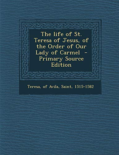 9781287828402: The Life of St. Teresa of Jesus, of the Order of Our Lady of Carmel - Primary Source Edition