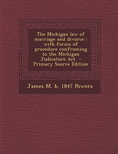 9781287829843: The Michigan Law of Marriage and Divorce: With Forms of Procedure Confroming to the Michigan Judicature ACT - Primary Source Edition