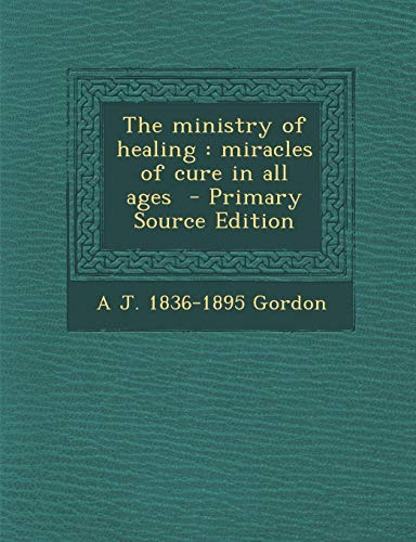 9781287830153: The ministry of healing: miracles of cure in all ages