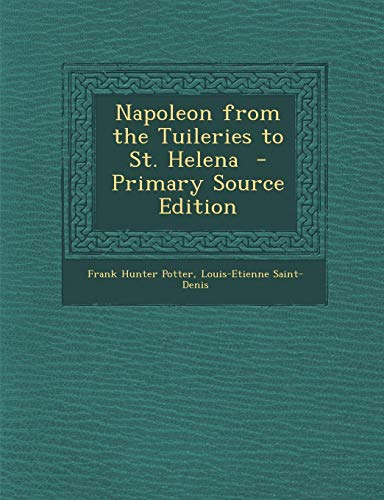 9781287830627: Napoleon from the Tuileries to St. Helena