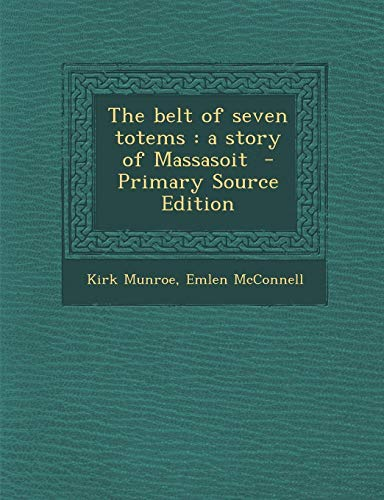 9781287835721: The Belt of Seven Totems: A Story of Massasoit - Primary Source Edition