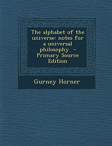 9781287838425: The Alphabet of the Universe: Notes for a Universal Philosophy - Primary Source Edition