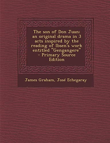 9781287841210: The Son of Don Juan; An Original Drama in 3 Acts Inspired by the Reading of Ibsen's Work Entitled Gengangere - Primary Source Edition