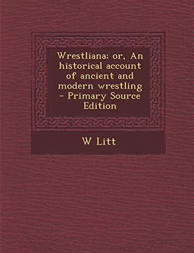 9781287844426: Wrestliana; Or, an Historical Account of Ancient and Modern Wrestling - Primary Source Edition