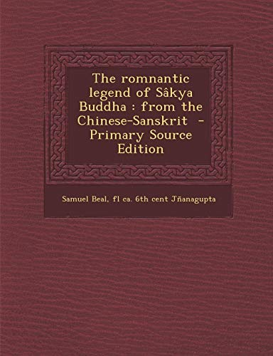 9781287849742: The Romnantic Legend of Sakya Buddha: From the Chinese-Sanskrit - Primary Source Edition