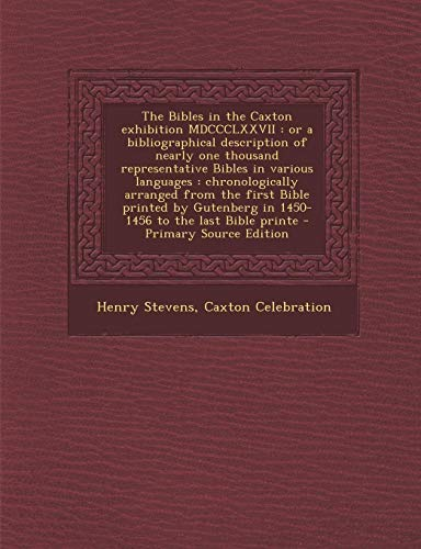 9781287850069: The Bibles in the Caxton Exhibition MDCCCLXXVII: Or a Bibliographical Description of Nearly One Thousand Representative Bibles in Various Languages: C