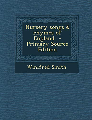 9781287853077: Nursery Songs & Rhymes of England - Primary Source Edition