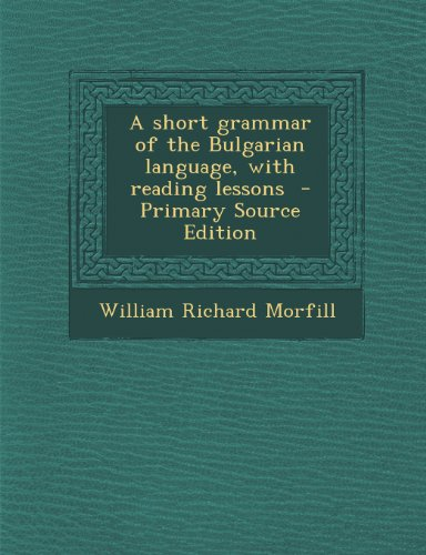 9781287857693: A short grammar of the Bulgarian language, with reading lessons