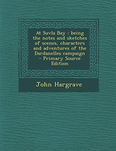 9781287858782: At Suvla Bay: Being the Notes and Sketches of Scenes, Characters and Adventures of the Dardanelles Campaign - Primary Source Edition