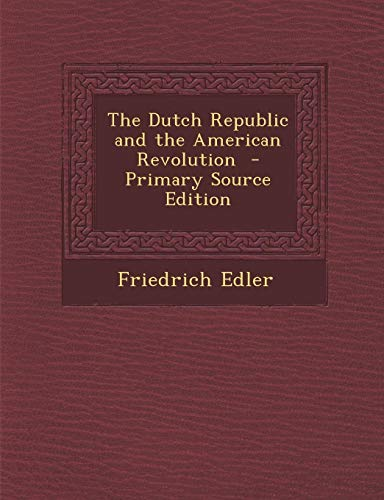 9781287859024: The Dutch Republic and the American Revolution - Primary Source Edition