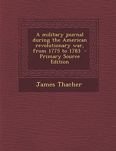 9781287870715: A military journal during the American revolutionary war, from 1775 to 1783