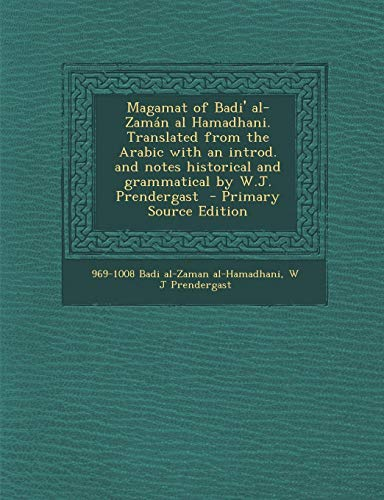9781287870746: Magamat of Badi' al-Zamán al Hamadhani. Translated from the Arabic with an introd. and notes historical and grammatical by W.J. Prendergast