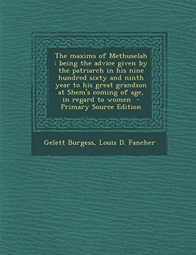 9781287871712: The maxims of Methuselah: being the advice given by the patriarch in his nine hundred sixty and ninth year to his great grandson at Shem's coming of age, in regard to women
