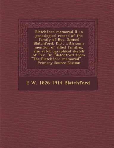 9781287872689: Blatchford memorial II: a genealogical record of the family of Rev. Samuel Blatchford, D.D., with some mention of allied families, also ... Blatchford from