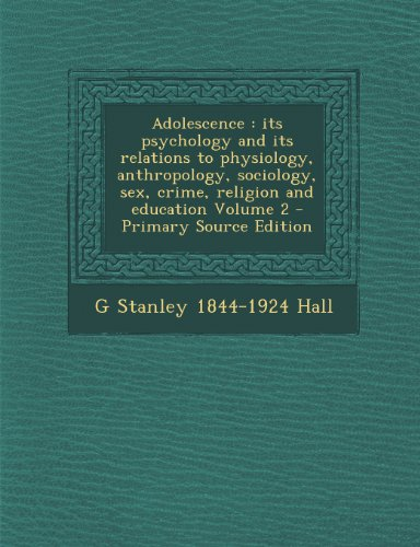 9781287875468: Adolescence: its psychology and its relations to physiology, anthropology, sociology, sex, crime, religion and education Volume 2