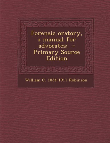 9781287875710: Forensic oratory, a manual for advocates;
